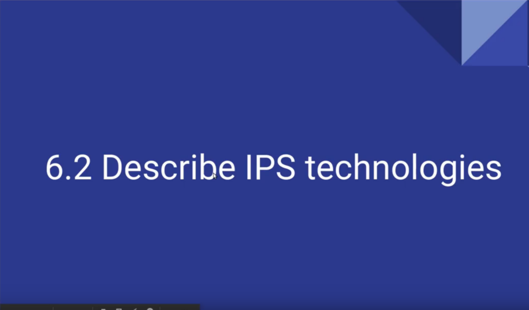 6.2 Describe IPS technologies