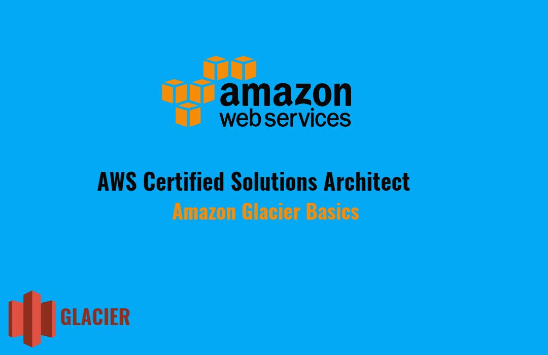 Amazon Certification   Amazon Glacier Basics