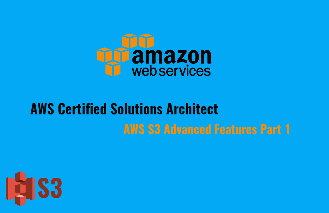 Amazon S3 Advanced Features Part 1
