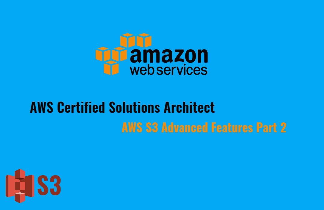 Amazon S3 Advanced Features Part 2