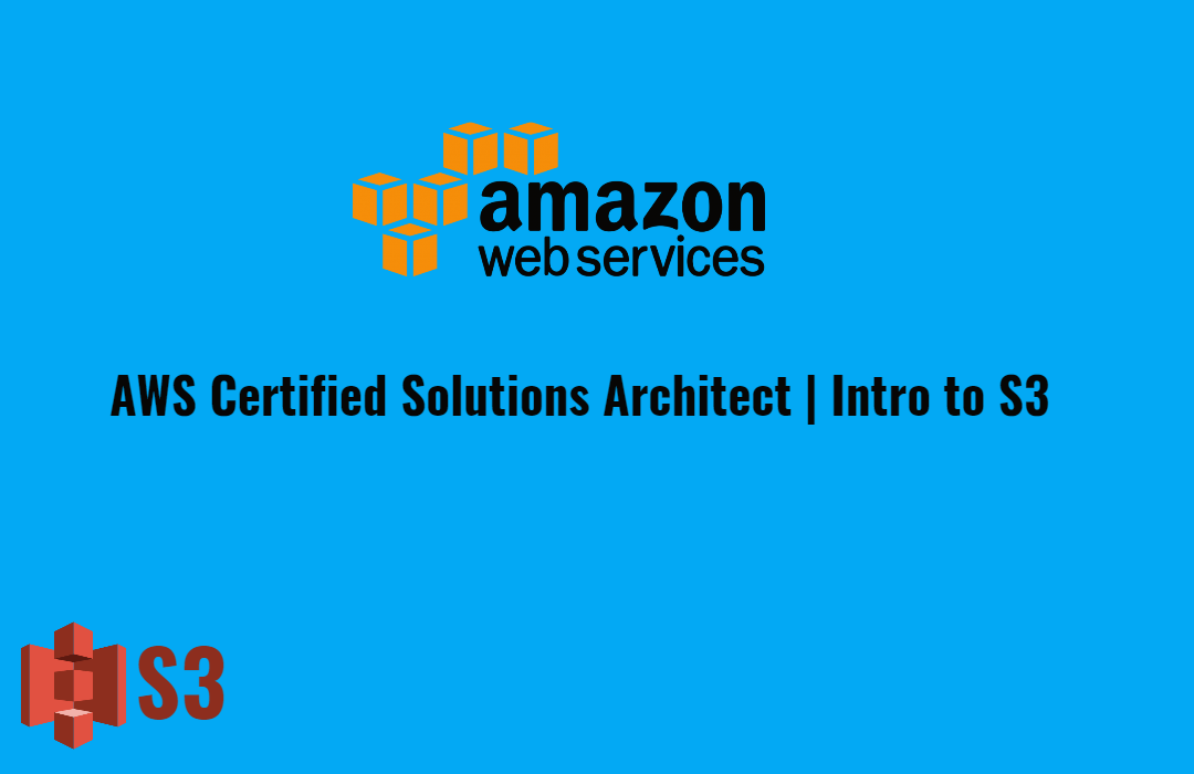 AWS Certified Solutions Architect Associate   Intro to S3